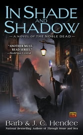 In Shade and Shadow - A Novel of the Noble Dead ebook by Barb Hendee,J.C. Hendee