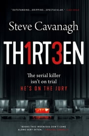 Thirteen - The Serial Killer Isn't on Trial. He's on the Jury. ebook by Steve Cavanagh