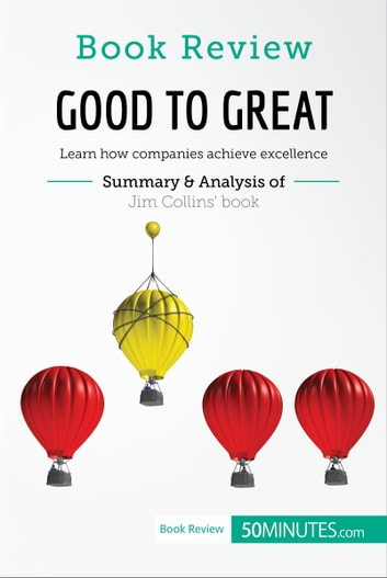 Book Review: Good to Great by Jim Collins - Learn how companies achieve excellence ebook by 50MINUTES.COM