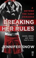 Breaking Her Rules - Beyond the Cage ebook by Jennifer Snow
