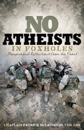 No Atheists In Foxholes - Reflections and Prayers From the Front ebook by Patrick McLaughlin