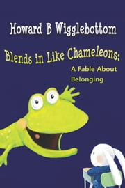 Howard B. Wigglebottom Blends in Like Chameleons - A Fable About Belonging ebook by Howard Binkow,Susan F. Cornelison