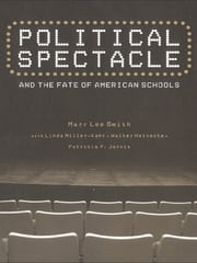 Political Spectacle and the Fate of American Schools ebook by Mary Lee Smith,Linda Miller-Kahn,Walter Heinecke,Patricia F. Jarvis