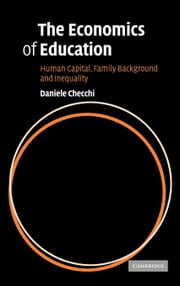 The Economics of Education: Human Capital, Family Background and Inequality ebook by Checchi, Daniele