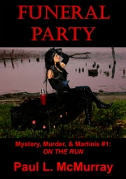 FUNERAL PARTY (Mystery, Murder, and Martinis #1: On The Run) ebook by Paul L. McMurray