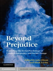 Beyond Prejudice - Extending the Social Psychology of Conflict, Inequality and Social Change ebook by John Dixon,Mark Levine