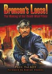 Bronsonýs Loose! - The Making of the Death Wish Films ebook by Paul Talbot