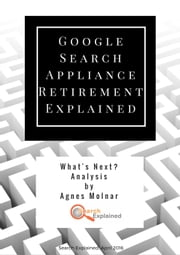 Google Search Appliance Retirement Explained ebook by Agnes Molnar