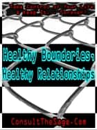 Healthy Boundaries, Healthy Relationships ebook by ConsultTheSage.Com