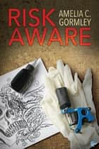 Risk Aware ebook by Amelia C. Gormley