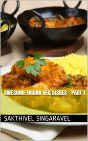 Awesome Indian Veg Dishes - Part 1 ebook by Sakthivel Singaravel