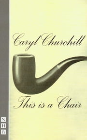 This is a Chair (NHB Modern Plays) ebook by Caryl Churchill