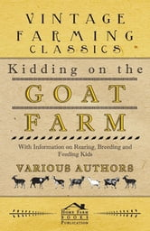 Kidding on the Goat Farm - With Information on Rearing, Breeding and Feeding Kids ebook by Various