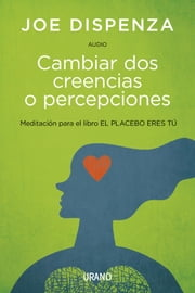 Cambiar Dos Creencias O Percepciones (Audio) ebook by Joe Dispenza