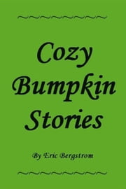 Cozy Bumpkin Stories ebook by Eric Bergstrom