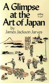 A Glimpse at the Art of Japan ebook by James Jackson Jarves