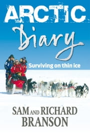 Arctic Diary - Surviving on thin ice ebook by Sir Richard Branson,Sam Branson