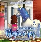 I Wish I had a Unicorn ebook by Cynthia MacGregor, Paulo Foresti
