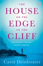 The House on the Edge of the Cliff eBook by Carol Drinkwater