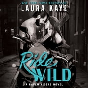 Ride Wild - A Raven Riders Novel audiobook by Laura Kaye