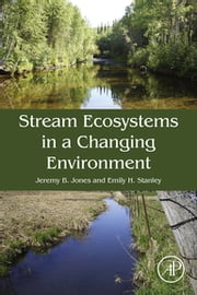 Stream Ecosystems in a Changing Environment ebook by Jeremy B. Jones,Emily Stanley