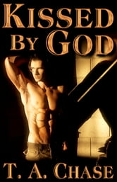 Kissed By God ebook by T. A. Chase