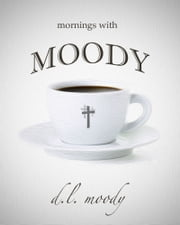 Mornings With Moody - 365 Days of Devotion ebook by D. L. Moody