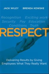 RESPECT - Delivering Results by Giving Employees What They Really Want ebook by Jack Wiley,Brenda Kowske