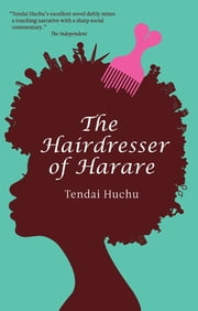 The Hairdresser of Harare ebook by Tendai Huchu