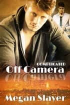 Off Camera - Complicated, #2 ebook by Megan Slayer