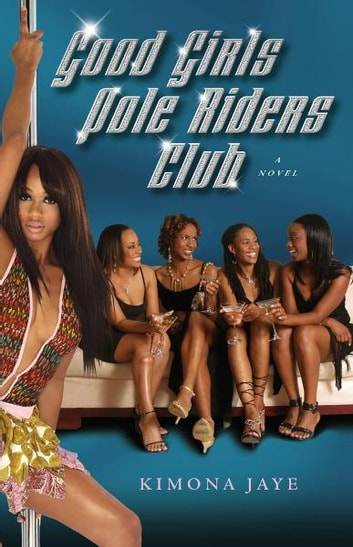 Good Girls Pole Riders Club - A Novel ebook by Kimona Jaye