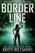 Border Line - Gia Santella Crime Thrillers, #8 ebook by Kristi Belcamino