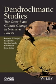 Dendroclimatic Studies - Tree Growth and Climate Change in Northern Forests ebook by Rosanne D'Arrigo,Nicole Davi,Rob Wilson,Greg Wiles,Gordon  Jacoby