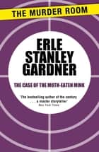 The Case of the Moth-Eaten Mink ebook by Erle Stanley Gardner