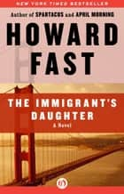 The Immigrant's Daughter ebook by Howard Fast