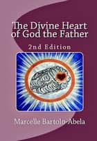 The Divine Heart of God the Father - 2nd ed. ebook by Marcelle Bartolo-Abela