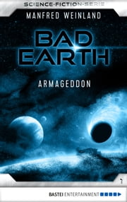 Bad Earth 1 - Science-Fiction-Serie - Armageddon eBook by Manfred Weinland