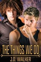 The Things We Do ebook by J.D. Walker