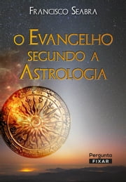 O Evangelho segundo a Astrologia ebook by Francisco Seabra