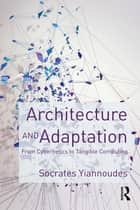 Architecture and Adaptation ebook by Socrates Yiannoudes