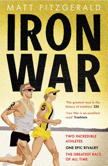 Iron War - Two Incredible Athletes. One Epic Rivalry. The Greatest Race of All Time. ebook by Matt Fitzgerald