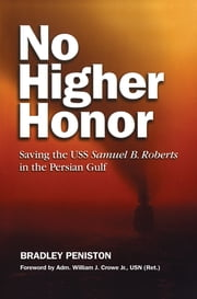 No Higher Honor - Saving the USS Samuel Roberts in the Persian Gulf ebook by Bradley Peniston