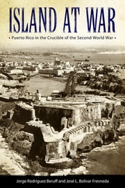 Island at War - Puerto Rico in the Crucible of the Second World War ebook by Jorge Rodríguez Beruff,José L. Bolívar Fresneda