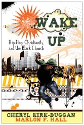 Wake Up - Hip-Hop, Christianity, and the Black Church ebook by Cheryl Kirk-Duggan,Marlon F. Hall