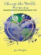 Change the World-Write Your Song! - Fundamentals and Beyond for the Aspiring Singer/Songwriter - Book I ebook by Jena Douglas