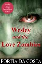 Wesley and the Love Zombies ebook by Portia Da Costa