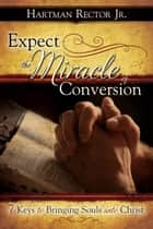 Expect the Miracle of Conversion ebook by Hartman Rector Jr.