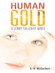Human Gold - A Jenny Tallchief Novel ebook by E. H. McEachern