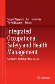 Integrated Occupational Safety and Health Management - Solutions and Industrial Cases ebook by Seppo Väyrynen,Kari Häkkinen,Toivo Niskanen