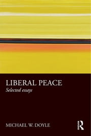 Liberal Peace - Selected Essays ebook by Michael W. Doyle